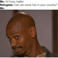 Uhhhh haaa ummm😅😅😅👀👀👀: Me: All lives matter  Refugees: Can we come live in your country?  Me:  ctua  ton  afna  @oa Uhhhh haaa ummm😅😅😅👀👀👀
