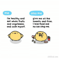 "Cute, Food, and Love: me,  also me  I'm healthy and  give me all the  eat whole fruits  sweets and fries.  and vegetables  I love food and  and cook myself.  no can stop me.  CHIBIRD  chibird.com Some days I'm like, ""yeah, going to cut out processed foods!"" and other days I'm like ""yum pop-tarts"". >3< cute health food humor fruit chibird art"
