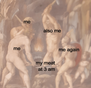 Meat, Me Me, and Me Me Me: me  also me  me  me again  my meat  at 3 am