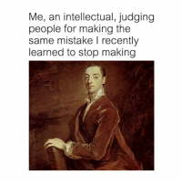 Classical Art, For, and Intellectual: Me, an intellectual, judging  people for making the  same mistake I recently  learned to stop making This is sooo me