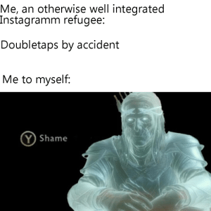 You are not very wise and I am not very proud of you by Skribst MORE MEMES: Me, an otherwise well integrated  Instagramm refugee:  Doubletaps by accident  Me to myself:  Y Shame You are not very wise and I am not very proud of you by Skribst MORE MEMES