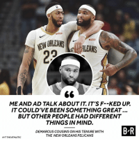 💔: ME AND AD TALK ABOUTIT IT'S F--KED UP  IT COULD'VE BEEN SOMETHING GREAT...  BUTOTHER PEOPLE HAD DIFFERENT  THINGS IN MIND.  DEMARCUS COUSINS ON HIS TENURE WITH  THE NEW ORLEANS PELICANS  B R  HIT THE ATHLETIC 💔