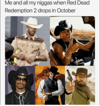 Tumblr, Blog, and Http: Me and all my niggas when Red Dead  Redemption 2 drops in October lastsonlost: flexico-burress: Truu fixed and yes.