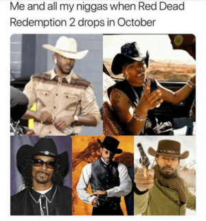 My hombers: Me and all my niggas when Red Dead  Redemption 2 drops in October  3 My hombers