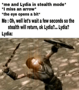 Arrow, Eye, and Lydia: *me and Lydia in stealth mode*  *I miss an arrow*  the eye opens a bit*  Me:0h, well let's wait a few seconds so the  stealth will return, ok Lydia?.. Lydia?  Lydia: LYDIAA