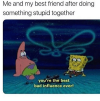 tag someone: Me and my best friend after doing  something stupid together  you're the best  bad influence ever! tag someone