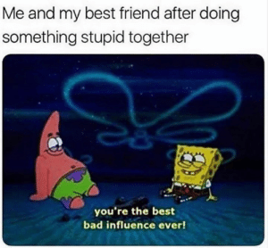 Bad, Best Friend, and Funny: Me and my best friend after doing  something stupid together  you're the best  bad influence ever!
