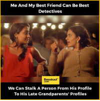 Tag your fellow detective friend!  Shop our collection: http://bwkf.shop/View-Collection: Me And My Best Friend Can Be Best  Detectives  Bewakoof  Com  We Can Stalk A Person From His Profile  To His Late Grandparents' Profiles Tag your fellow detective friend!  Shop our collection: http://bwkf.shop/View-Collection