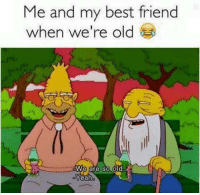 Best Friend, Memes, and Best: Me and my best friend  when we're old  we are so old.  eah
