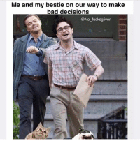 -: Me and my bestie on our way to make  bad decisions  @No fucksgiiven -