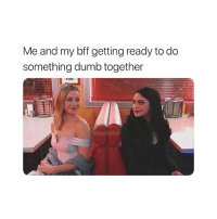 Tag your partner in crime! 😈: Me and my bff getting ready to do  something dumb together  @basicbitch Tag your partner in crime! 😈