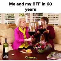 Relatable, Cheers, and Bff: Me and my BFF in 60  years  Cheers. QUICK TAG UR BFF 👯‍♀️