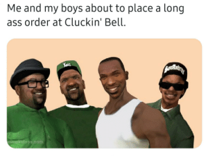 Ass, Dank Memes, and Boys: Me and my boys about to place a long  ass order at Cluckin' Bell  eriesVideos.com gs4l