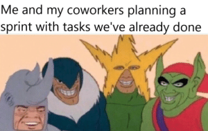 Improvise. Adapt. Overcome.: Me and my coworkers planning a  sprint with tasks we've already done Improvise. Adapt. Overcome.