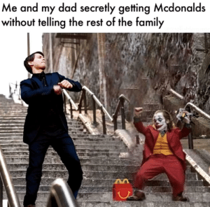 awesomacious:  I don't know who's this is. I found it on a meme compilation: Me and my dad secretly getting Mcdonalds  without telling the rest of the family awesomacious:  I don't know who's this is. I found it on a meme compilation
