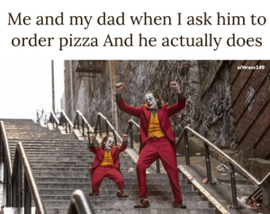 Low effort: Me and my dad when I ask him to  order pizza And he actually does  u/ttracs149 Low effort