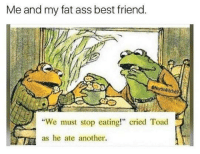 "Fat Ass, Memes, and 🤖: Me and my fat ass best friend  @NorthWitch69  ""We must stop eating!"" cried Toad  as he ate another. We'll never😅😂"