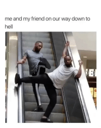 Bitch, Memes, and Hell: me and my friend on our way down to  hell  SE Send this post to your main bitch 😂😩 @stephanie