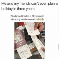 Friends, Latinos, and Memes: Me and my friends can't even plan a  holiday in three years  We planned this trip in 30 minutes!!  Miami is gonna be sensational Lmaoo 😂😂😂😂😂😂 🔥 Follow Us 👉 @latinoswithattitude 🔥 latinosbelike latinasbelike latinoproblems mexicansbelike mexican mexicanproblems hispanicsbelike hispanic hispanicproblems latina latinas latino latinos hispanicsbelike
