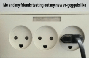 Friends, New, and Like: Me and my friends testing out my new vr-goggels like