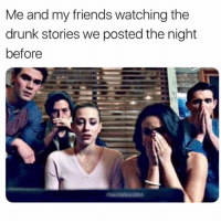 Drunk, Friends, and Funny: Me and my friends watching the  drunk stories we posted the night  before SarcasmOnly