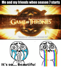 Beautiful, Friends, and Game: Me and my friends when season 7 starts  IGI@game off esnost  GAME THRONES  Game Thrones comes on  It's so... Beautiful https://t.co/Cy6kQpQ17c