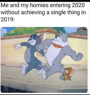 Me and the boys: Me and my homies entering 2020  without achieving a single thing in  2019: Me and the boys