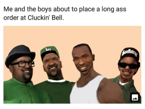 Ass, Dank Memes, and Boys: Me and the boys about to place a long ass  order at Cluckin' Bell Me and the boys trying not to die