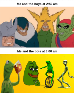 Ah yes, classic memes: Me and the boys at 2:59 am  Me and the bois at 3:00 am Ah yes, classic memes