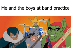 Dank Memes, Band, and Boys: Me and the boys at band practice  @sideguy8 Me and the boys playing at a gig near you