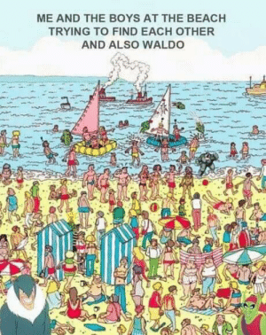 Beach, Boys, and The Beach: ME AND THE BOYS AT THE BEACH  TRYING TO FIND EACH OTHER  AND ALSO WALDO Find 'em