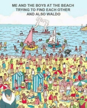 Beach, Boys, and The Beach: ME AND THE BOYS AT THE BEACH  TRYING TO FIND EACH OTHER  AND ALSO WALDO 🤔