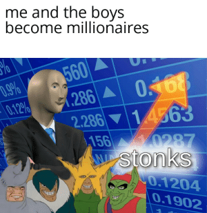 Dank Memes, Boys, and Millionaires: me and the boys  become millionaires  560  (286 0168  D.9%  0.12%  1.4563  2.286  156 0287  stonks  CO.1204  0.1902 Me and the boys are dying