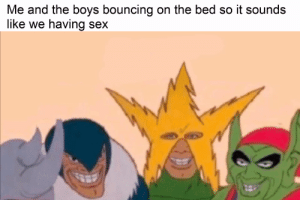 Sex, Boys, and Fun: Me and the boys bouncing on the bed so it sounds  like we having sex its fun though
