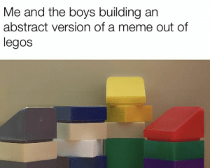 Nothing better to do, right? #visualbrandingmedia: Me and the boys building an  abstract version of a meme out of  legos Nothing better to do, right? #visualbrandingmedia
