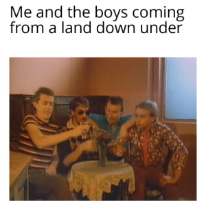 Australia, Boys, and Toto: Me and the boys coming  from a land down under Toto - Australia