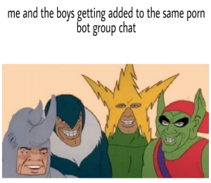 Fail, Group Chat, and Chat: me and the boys getting added to the same porn  bot group chat Beep boop I'm gonna fail my math exam