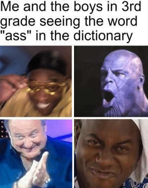 "The forbidden texts by NiceCommunist MORE MEMES: Me and the boys in 3rd  grade seeing the word  ""ass"" in the dictionary The forbidden texts by NiceCommunist MORE MEMES"