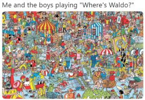 """Dank Memes, Boys, and Answer: Me and the boys  playing """"Where's Waldo?"""" Me and the Boys looking at the answer key in the comments"""