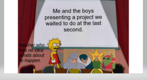 Teacher, Irl, and Me IRL: Me and the boys  presenting a project we  waited to do at the last  second  |teacher who  has no idea  whats about  to happen. me irl