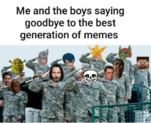 filthygrandpa:  me_irl https://ift.tt/2LoGg7Y: Me and the boys saying  goodbye to the best  generation of memes filthygrandpa:  me_irl https://ift.tt/2LoGg7Y