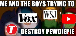 Boys, Pewdiepie, and Get: ME AND THE BOYS TRYING TO  WSJ  DESTROY PEWDIEPIE Second try to get to lwaiy