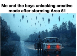Boys, Area 51, and Mode: Me and the boys unlocking creative  mode after storming Area 51  M11