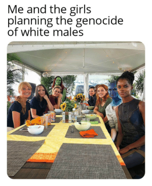 Girls, God, and Fuck: Me and the girls  planning the genocide  of white males Oh god oh fuck