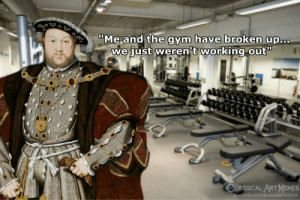 Gym, Memes, and Working Out: Me and the gym have broken up.  we iust weren't working out  CLASSICALART MEMES