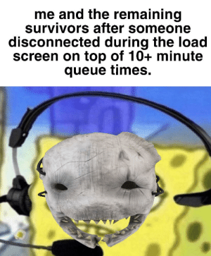 Survivors, Top, and Queue: me and the remaining  survivors after someone  disconnected during the load  screen on top of 10+ minute  queue times. Only during a 2x BP event