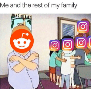 Dank, Family, and Memes: Me and the rest of my family  ANG  0 This is the truest thing ever by YeetIHaveNiceFeet MORE MEMES