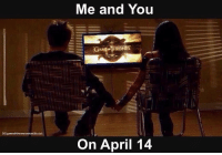 Memes, April, and 🤖: Me and You  IGIganeofthronesnotofficial  On April 14 Who will you be spending April 14th with?👇