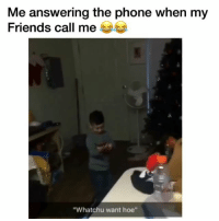 """Friends, Funny, and Hoe: Me answering the phone when my  Friends call me  """"Whatchu want hoe"""" How ratchet i would be when my friends call me 😂😂 HoodClips"""