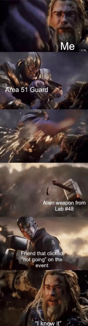"""Reddit, Alien, and Back: Me  Area 51 Guard  Alien weapon from  Lab #48  Friend that clicked  """"not going"""" on the  event  """"I knew it"""" dw he's got your back"""